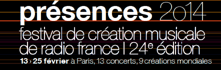 Festival Présences 2014, Radio France, Paris